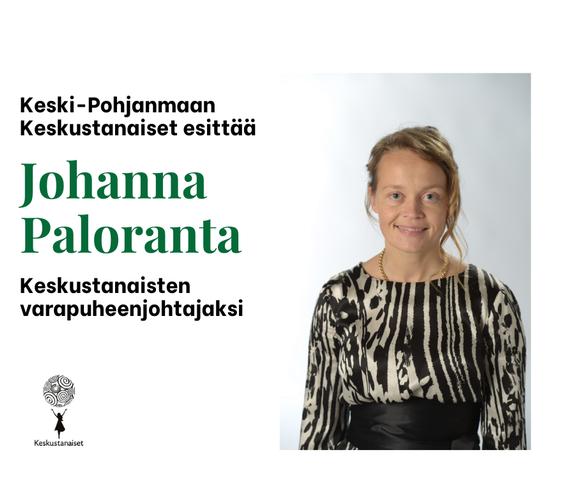 Keski-Pohjanmaan Keskustanaiset: Johanna Paloranta Suomen Keskustanaisten varapuheenjohtajaksi.