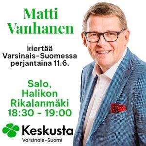Matti Vanhanen kuva. Tekstissä: Matti Vanhanen kiertää Varsinais-Suomessa perjantaina 11.6. Salo, Halikon Rikalanmäki 18:30-19:00.